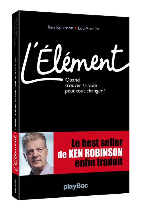 Le Livre L Element De Ken Robinson Enfin Disponible En Francais
