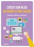 Créez votre blog en moins d'une heure, sur Blogger ou sur Wordpress grâce au livre de Bernard Eben aux éditioins Eyrolles
